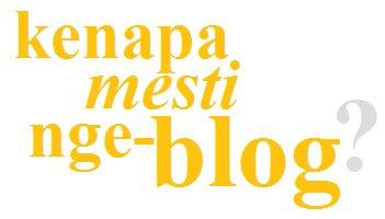 Kenapa Mesti nge-Blog?