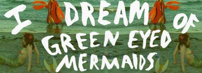 I Dream of Green Eyed Mermaids