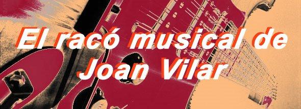El racó musical de Joan Vilar