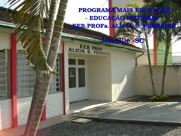 PROGRAMA MAIS EDUCAÇÃO - EDUCAÇÃO INTEGRAL. EEB. PROFa.ALÍCIA B. FERREIRA