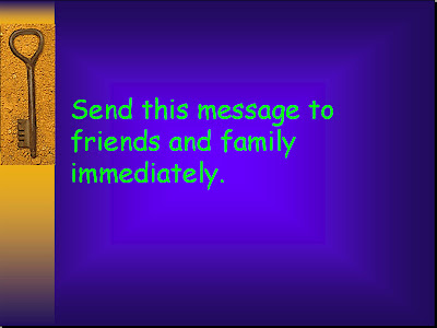 Send this message to friends and family immediately!