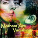 Mothers Are Vanishing