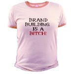 Brand Building Is A Bitch Tee Shirts For Sale!
