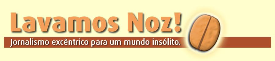 Lavamos Noz - notícias bizarras
