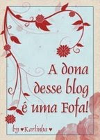 A dona desse Blog  uma Fofa