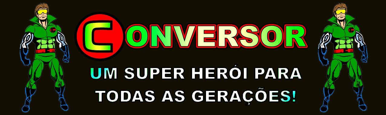 Conversor - O Herói que podia ser você!