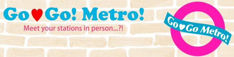 Go! Go! Metro!