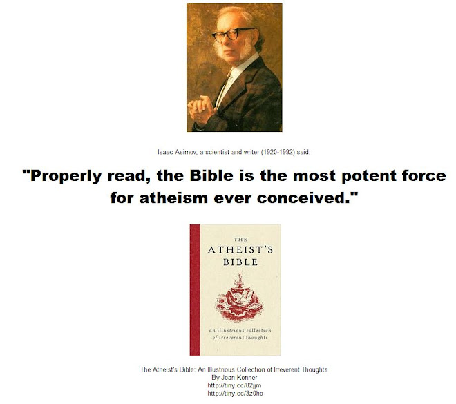 "Isaac Asimov: ""Properly read, the Bible is the most potent force for atheism ever conceived."""
