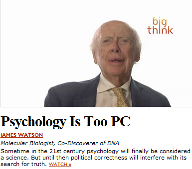 Psychology Is Too PC - JAMES WATSON - Molecular Biologist, Co-Discoverer of DNA