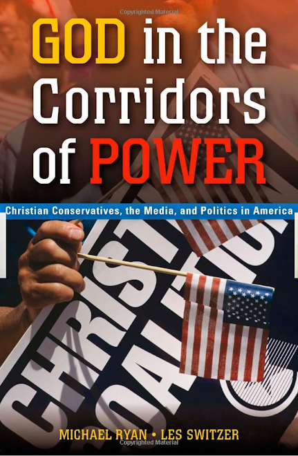 God in the Corridors of Power - Christian Conservatives, the Media, and Politics in America
