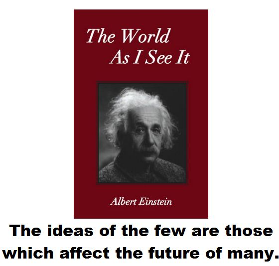 The ideas of the few are those are those which affect the future of many.