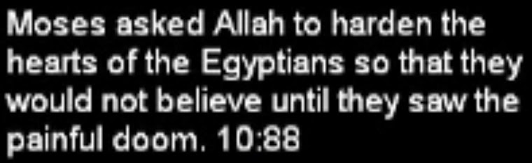 The holy Qur'an - Moses asked Allah to harden the hearts of the Egyptians.