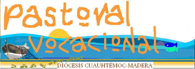 DIÓCESIS CUAUHTÉMOC-MADERA PASTORAL VOCACIONAL