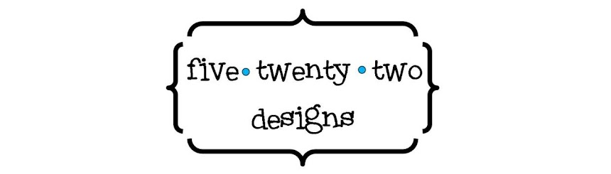 Five Twenty Two Designs