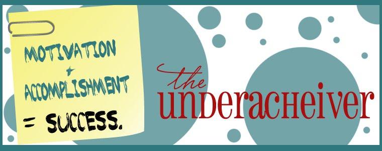 The Underachiever