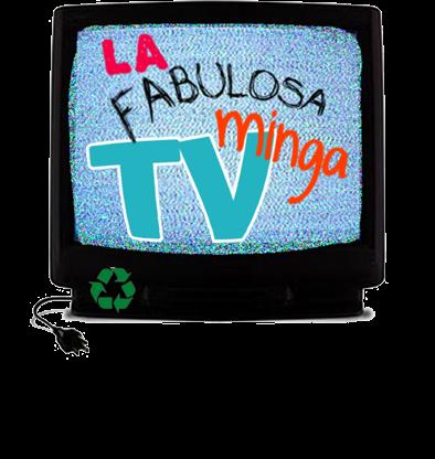 La Fabulosa Minga TV!