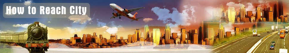 How to Reach India, How to Reach City, Bangalore, Airport Delhi, Shirdi, Mumbai, Chennai