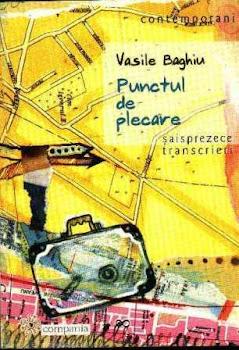 PUNCTUL DE PLECARE - saisprezece transcrieri (proza, Editura Compania, Bucuresti, 2004)