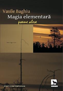 MAGIA ELEMENTARĂ (poeme alese, Editura Dacia XXI, Cluj Napoca, 2011)