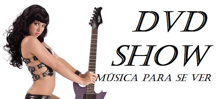 DVD SHOW - download dvds,show, video, show em dvd, GRATIS
