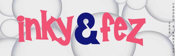 iNky 'n' fEZ - International Worldwide Global National Incorporated LTD - Yay!
