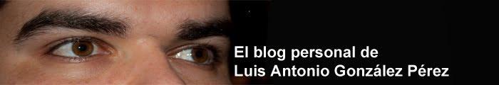 El Blog de Luis Antonio González Pérez