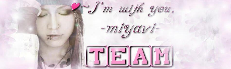♥~ I'm with you, -miyavi- [TEAM]