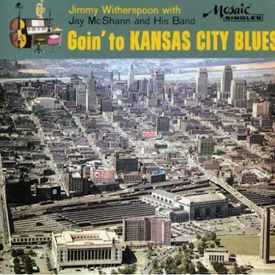 JIMMY WITHERSPOON & JAY McSHANN BAND - GOIN' TO KANSAS CITY BLUES (2007)
