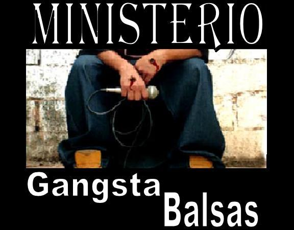 MINISTERIO GANGSTA BALSAS