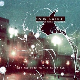 Snow Patrol - Set The Fire To The Third Bar