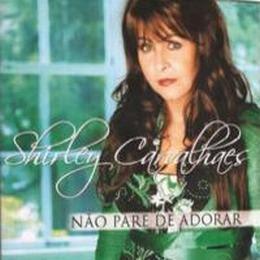 Shirley Carvalhaes – Não Pare de Adorar