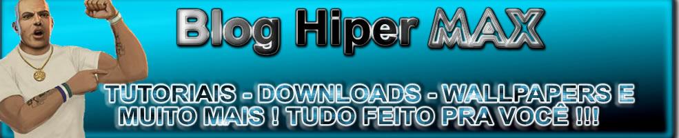 Blog Hiper Max - Tutoriais - Downloads - Wallpapers e muito mais !!