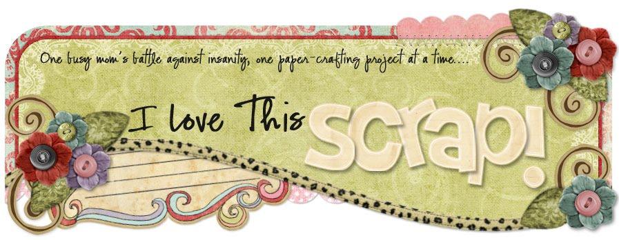 I Love This Scrap!