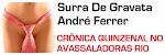 AVASSALADORAS RIO - SURRA DE GRAVATA é a coluna quinzenal de ANDRÉ FERRER