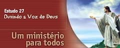 ESTUDO 27 – Ouvindo a Voz de Deus - Um ministério para todos