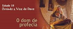 ESTUDO 19 - Ouvindo a Voz de Deus – O dom de profecia