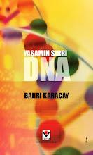 Bahri Karaçay'ın ilk kitabı Yaşamın Sırrı DNA şimdi bütün kitapçılarda