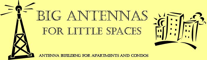 Condo Antennas, Apartment Antennas; Big Antennas for Little Spaces