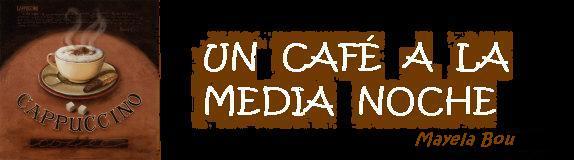 UN CAFÉ A LA MEDIA NOCHE