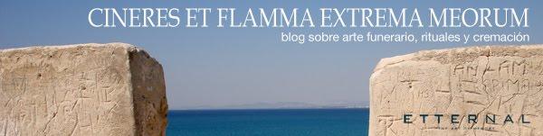 CINERES ET FLAMMA EXTREMA MEORUM. Blog sobre arte funerario, rituales y cremación.