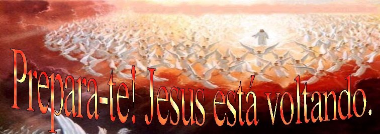 Prepara-te! Jesus está voltando.