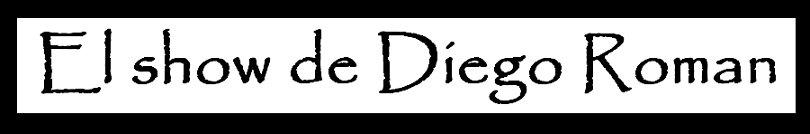 EL SHOW DE DIEGO ROMAN