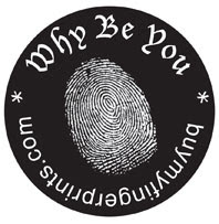 Why Be You - buymyfingerprints.com