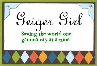 Geiger Girl... Saving the world one Gamma Ray at a time