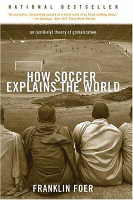 how soccer explains the world an unlikely theory of globalization How soccer explains the world: an unlikely theory of globalization - kindle edition by franklin foer download it once and read it on your kindle device, pc, phones or tablets.