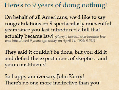 Here is to 9 years of John Kerry doing nothing. So Happy Anniversary John Kerry. There is no one more ineffective than you!