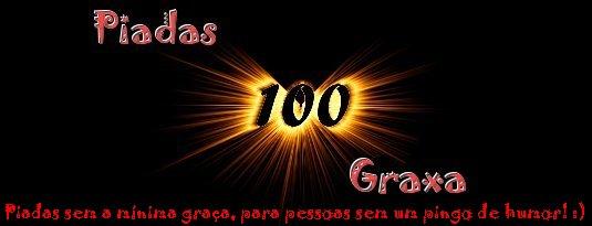 Piadas 100 Graxa!