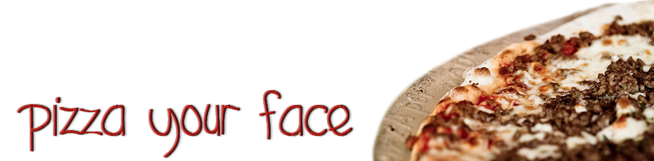 Pizza Your Face