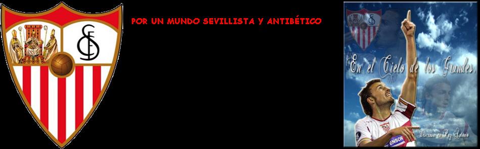 Por un mundo Sevillista y Antibético