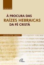 À Procura das Raízes Hebraicas da Fé Cristã